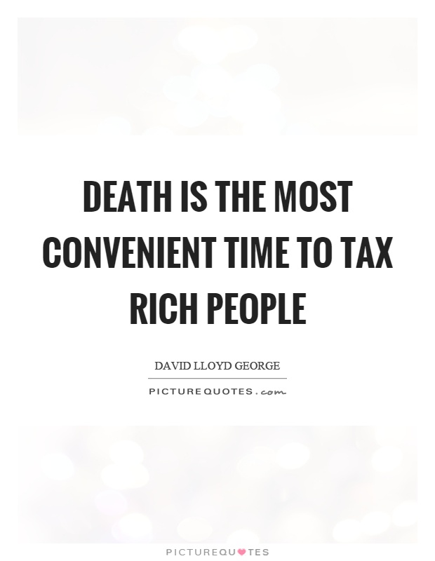 Death is the most convenient time to tax rich people Picture Quote #1