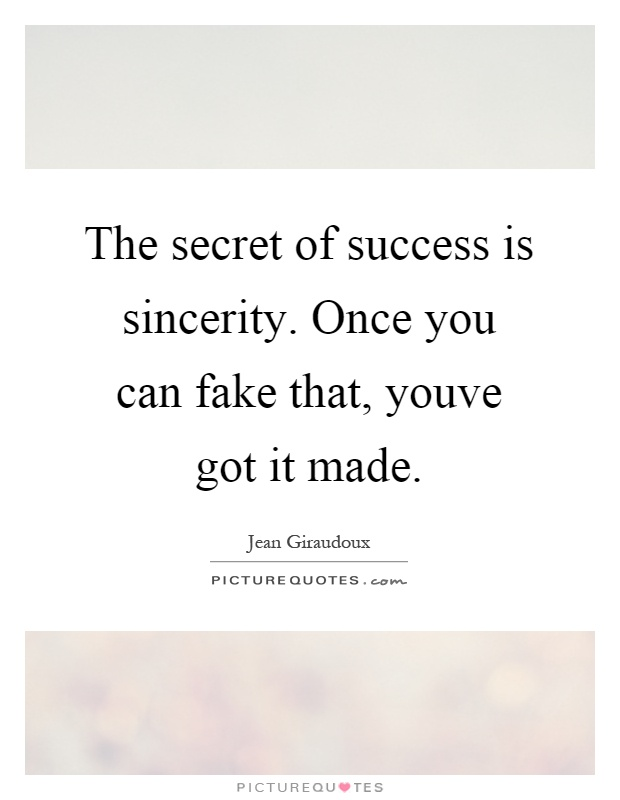 The secret of success is sincerity. Once you can fake that, youve got it made Picture Quote #1