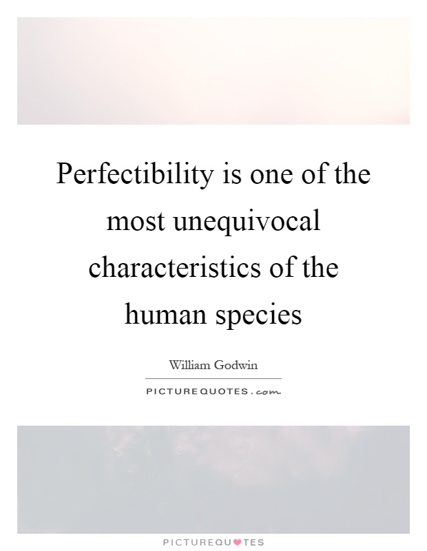 Perfectibility is one of the most unequivocal characteristics of the human species Picture Quote #1