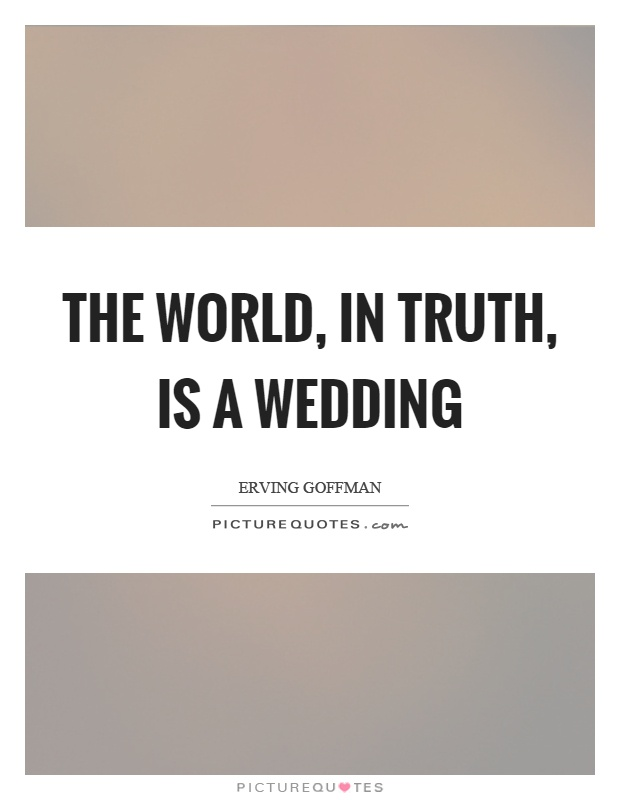The world, in truth, is a wedding Picture Quote #1