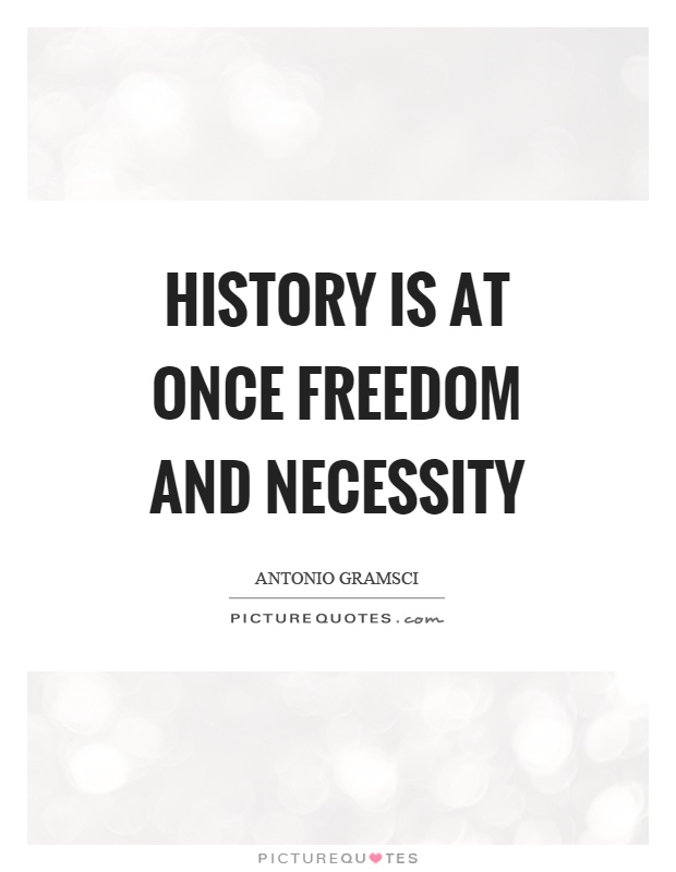 History is at once freedom and necessity Picture Quote #1