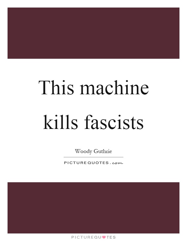 This machine kills fascists Picture Quote #1