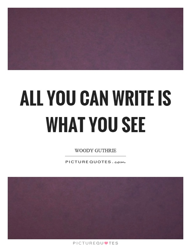 All you can write is what you see Picture Quote #1