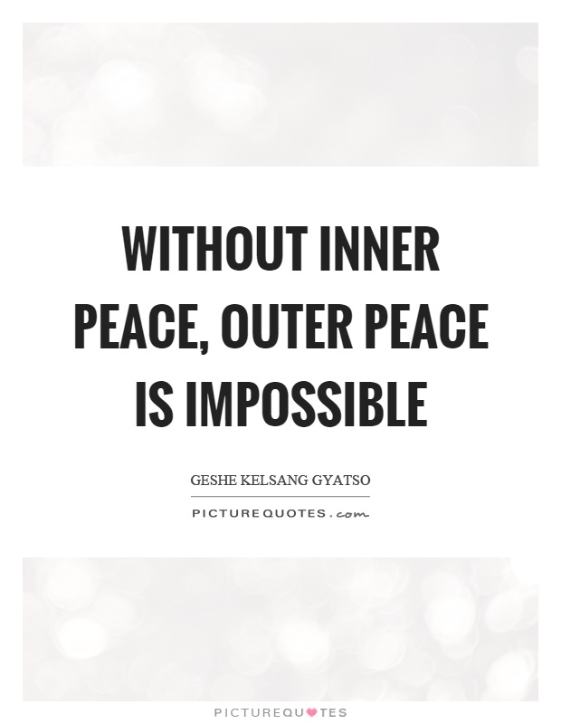 Without inner peace, outer peace is impossible Picture Quote #1
