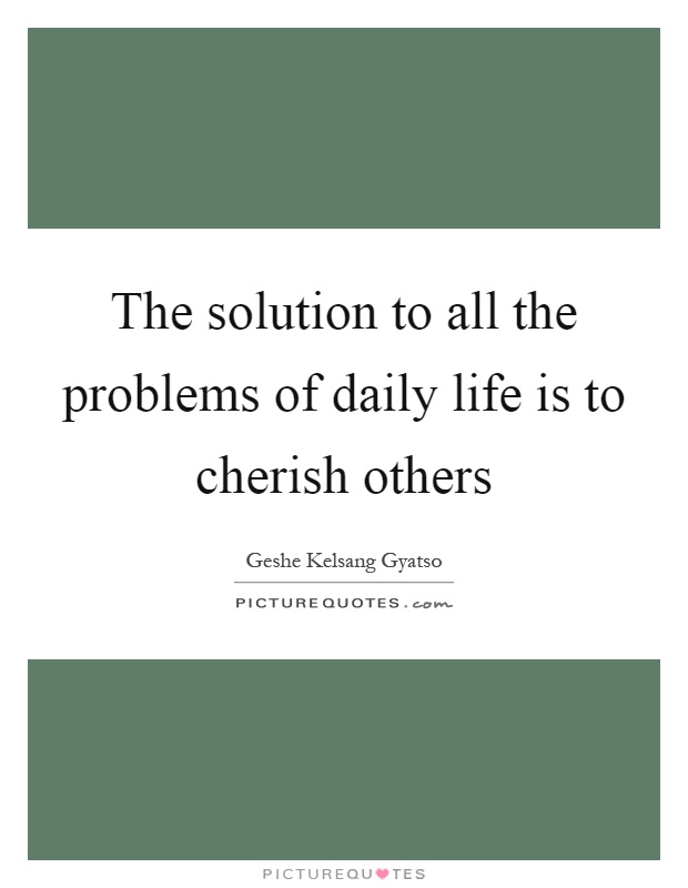 The solution to all the problems of daily life is to cherish others Picture Quote #1
