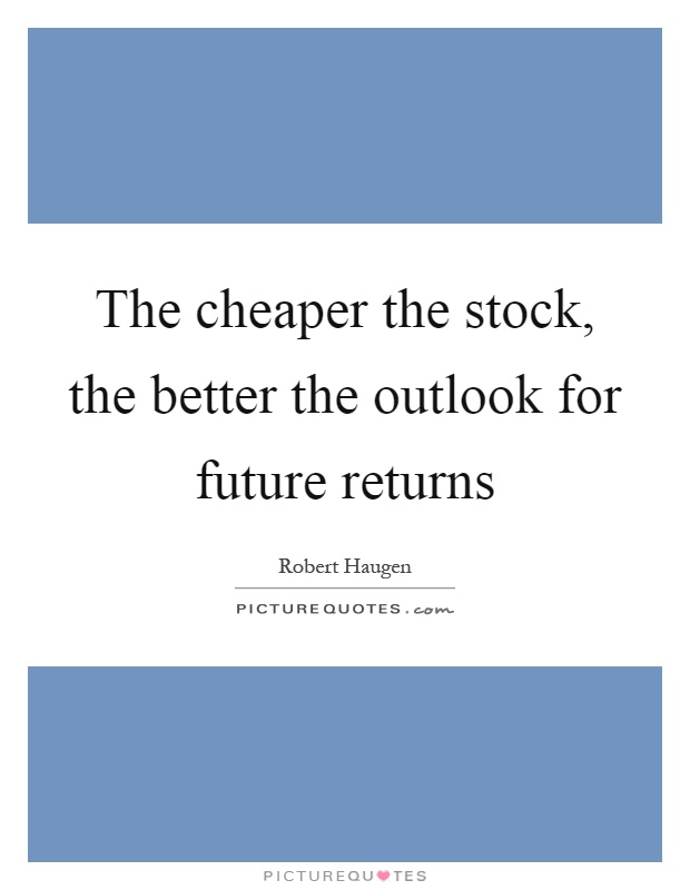The cheaper the stock, the better the outlook for future returns Picture Quote #1