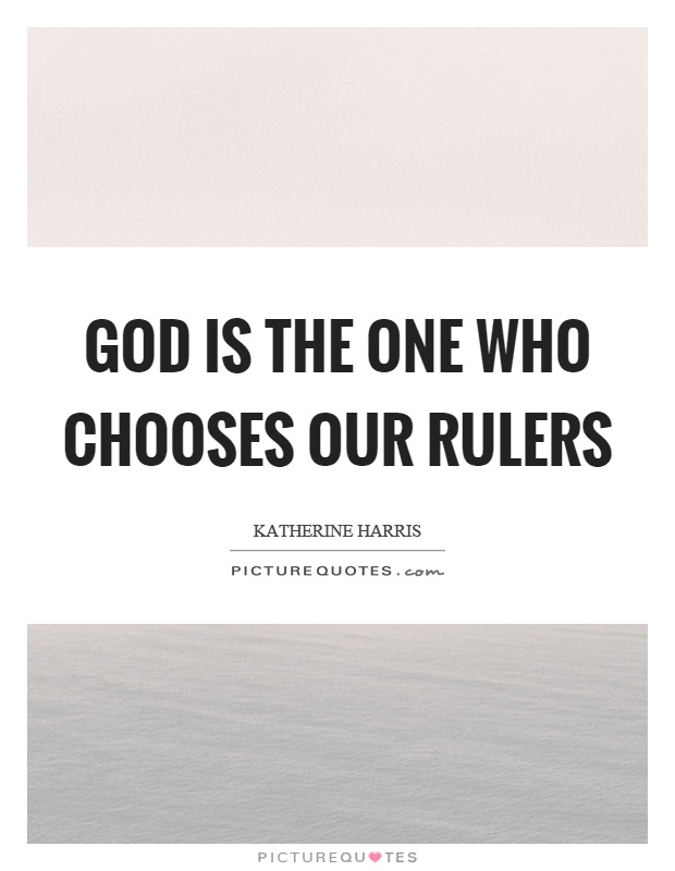 God is the one who chooses our rulers Picture Quote #1