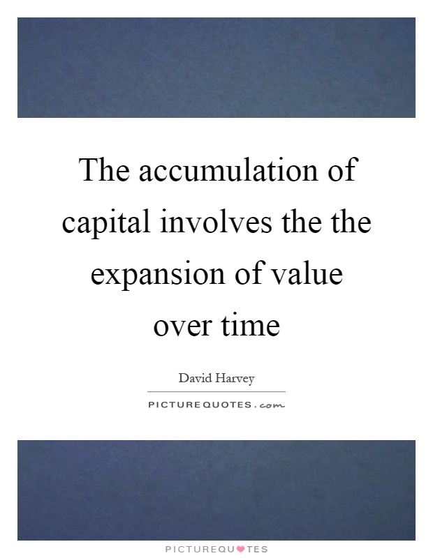 The accumulation of capital involves the the expansion of value over time Picture Quote #1