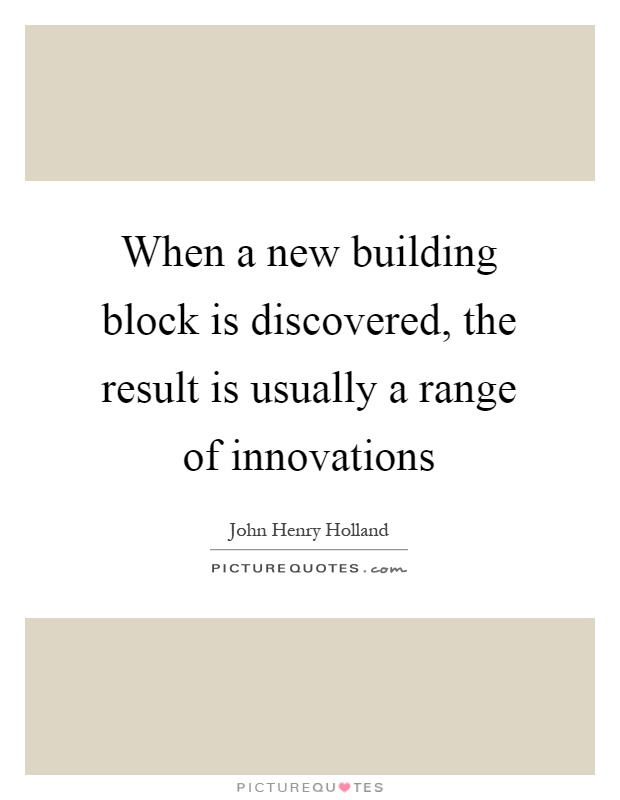 When a new building block is discovered, the result is usually a range of innovations Picture Quote #1