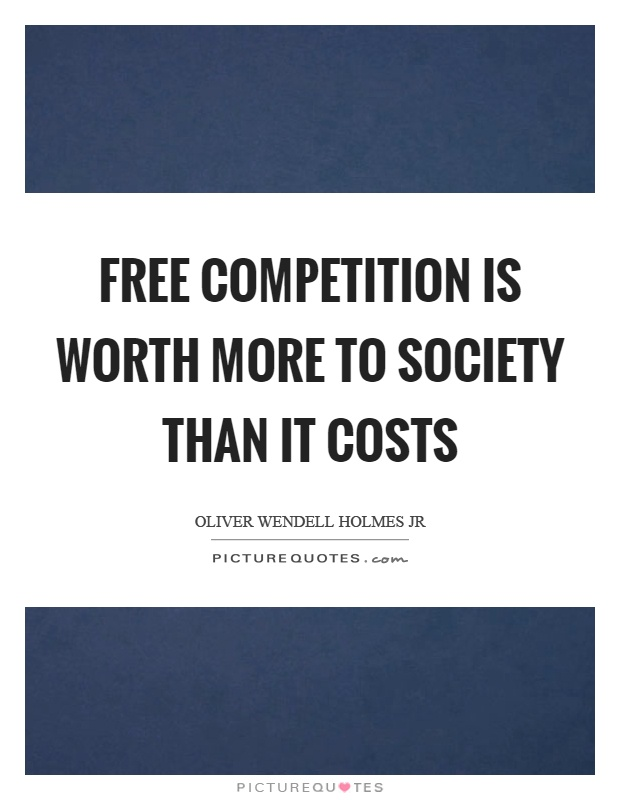 Free competition is worth more to society than it costs Picture Quote #1