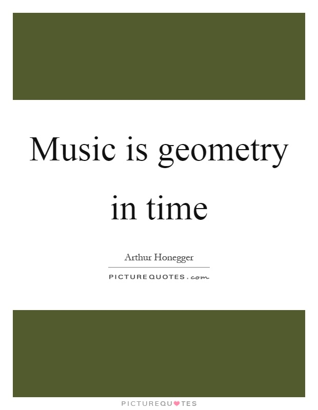 Music is geometry in time Picture Quote #1