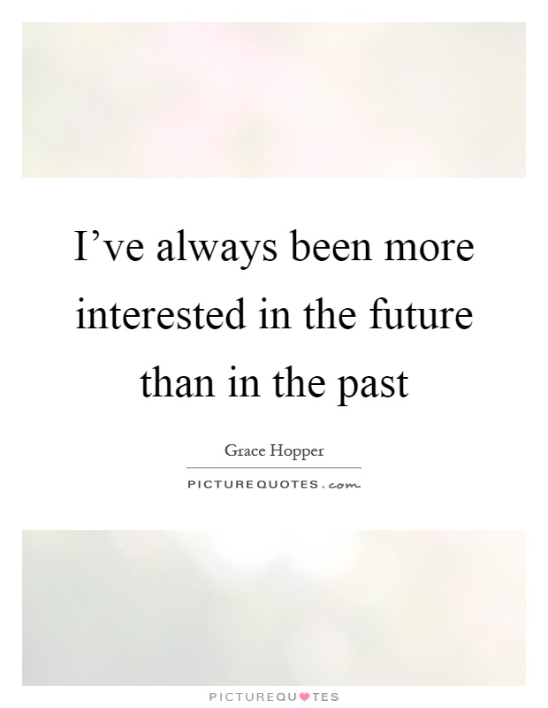 I've always been more interested in the future than in the past Picture Quote #1