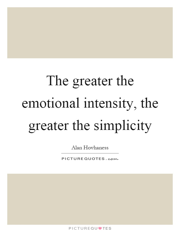 The greater the emotional intensity, the greater the simplicity Picture Quote #1