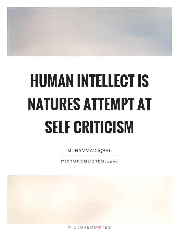 Human intellect is natures attempt at self criticism Picture Quote #1