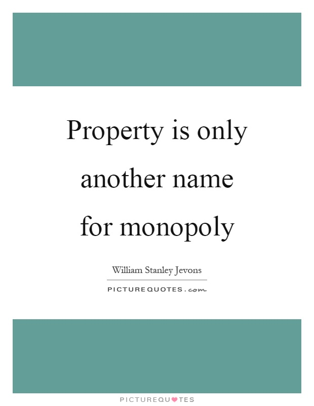 Property is only another name for monopoly Picture Quote #1