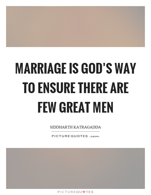 Marriage is god's way to ensure there are few great men Picture Quote #1