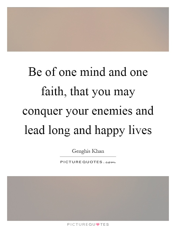 Be of one mind and one faith, that you may conquer your enemies and lead long and happy lives Picture Quote #1