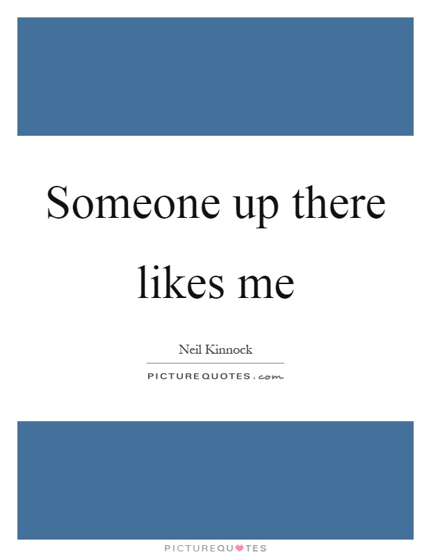 Someone up there likes me Picture Quote #1