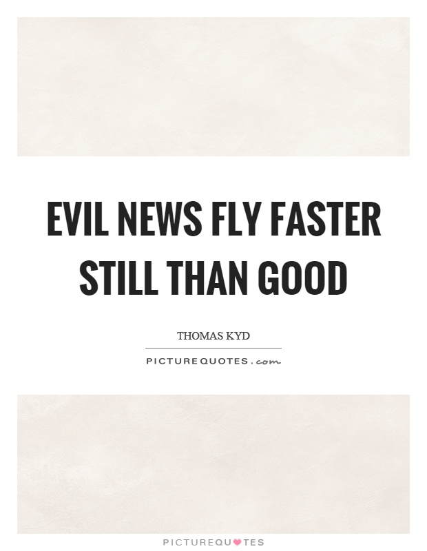 Evil news fly faster still than good Picture Quote #1