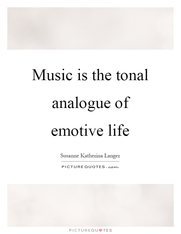 Music is the tonal analogue of emotive life Picture Quote #1