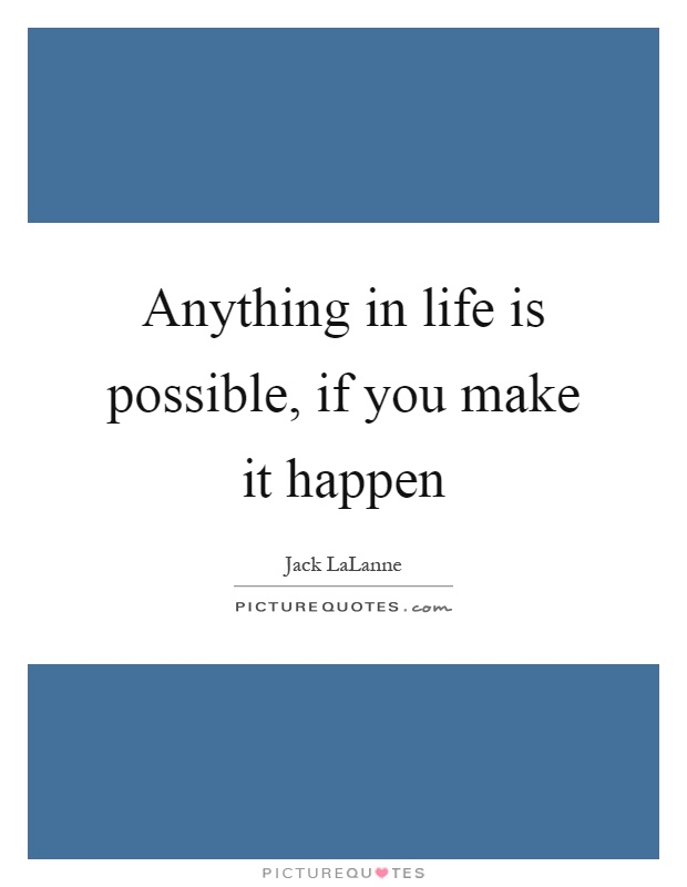 Anything in life is possible, if you make it happen Picture Quote #1
