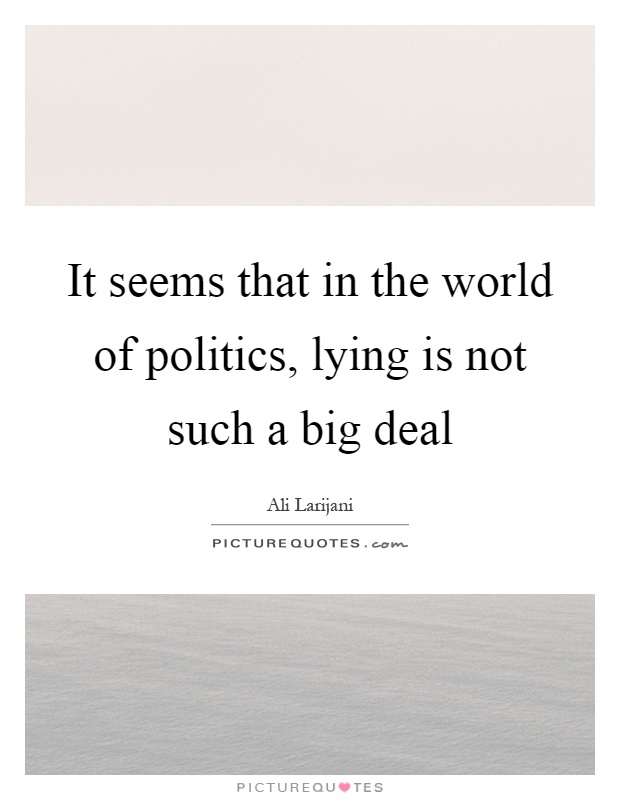 It seems that in the world of politics, lying is not such a big deal Picture Quote #1