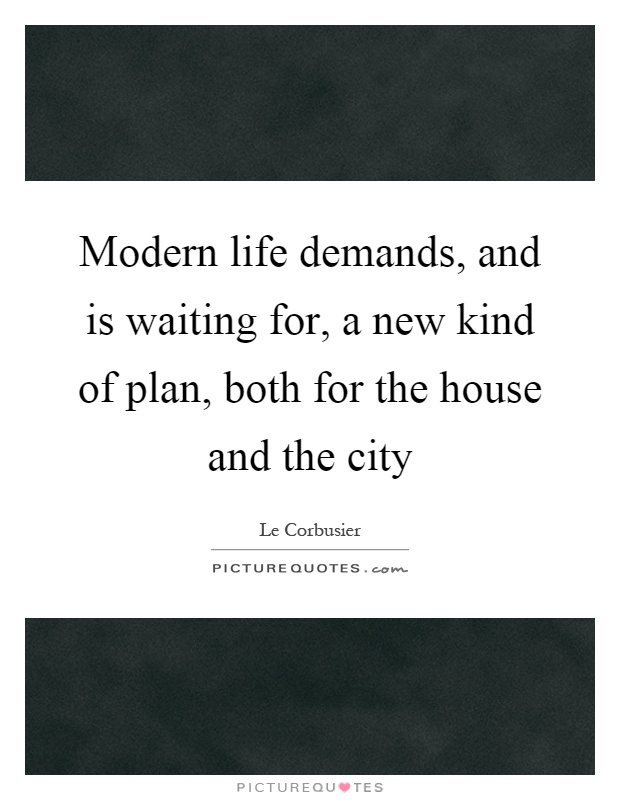 Modern Life Demands And Is Waiting For A New Kind Of Plan Both The House City