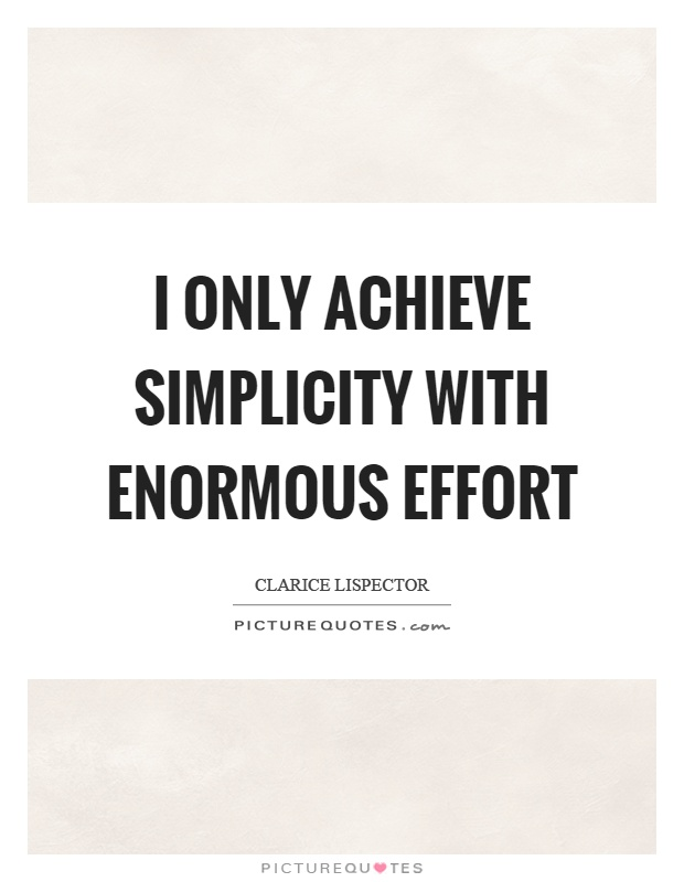I only achieve simplicity with enormous effort Picture Quote #1