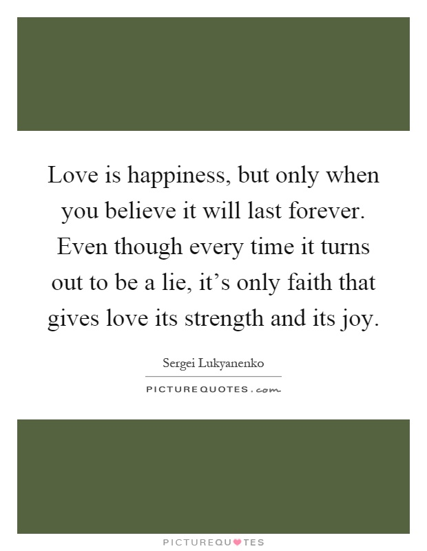 Love Is Happiness, But Only When You Believe It Will Last