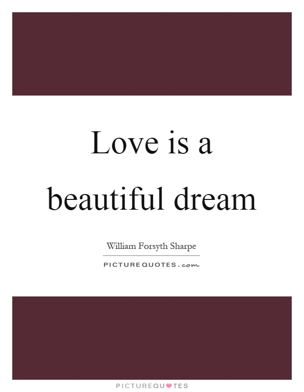 Love is a beautiful dream Picture Quote #1