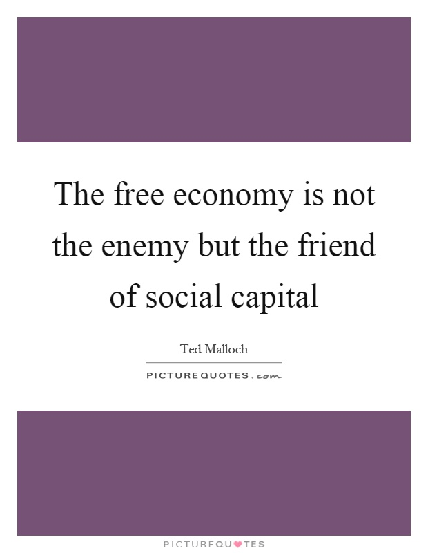 The free economy is not the enemy but the friend of social capital Picture Quote #1