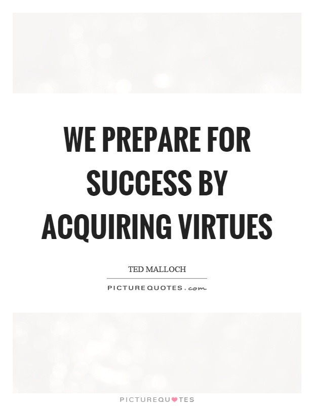 We prepare for success by acquiring virtues Picture Quote #1