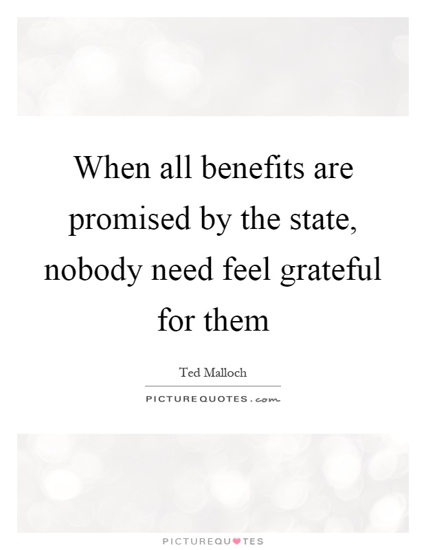 When all benefits are promised by the state, nobody need feel grateful for them Picture Quote #1