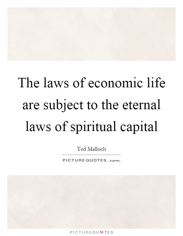 The laws of economic life are subject to the eternal laws of spiritual capital Picture Quote #1