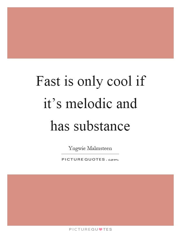 Fast is only cool if it's melodic and has substance Picture Quote #1