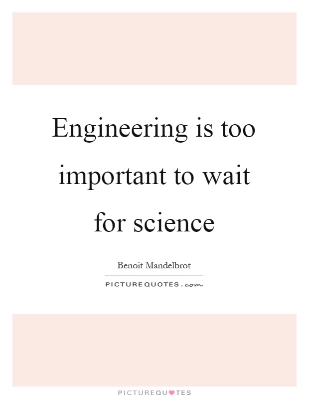 Engineering is too important to wait for science Picture Quote #1