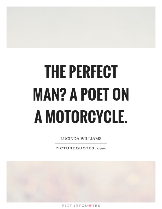 The perfect man? A poet on a motorcycle Picture Quote #1
