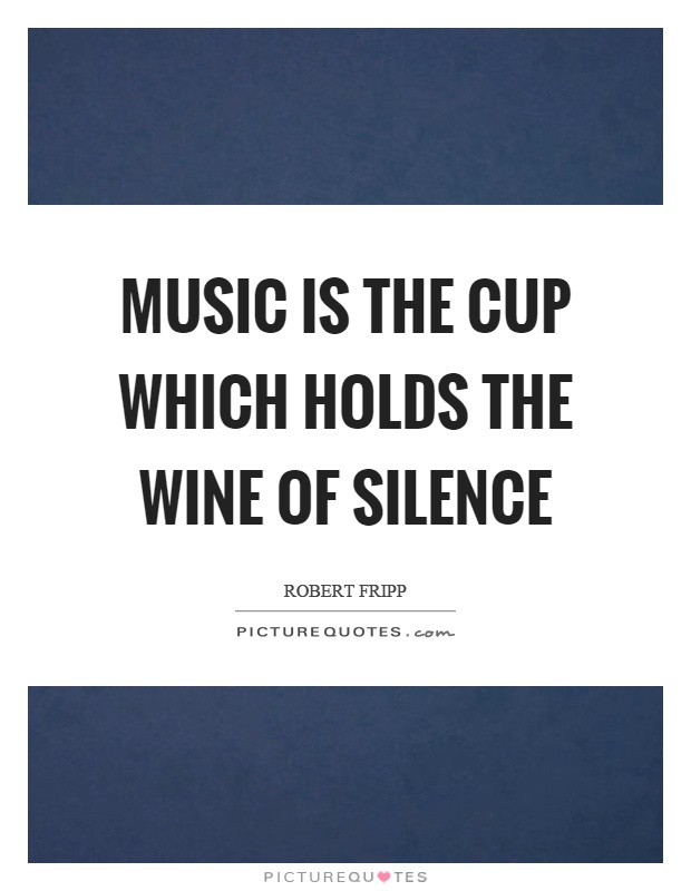 Music is the cup which holds the wine of silence Picture Quote #1
