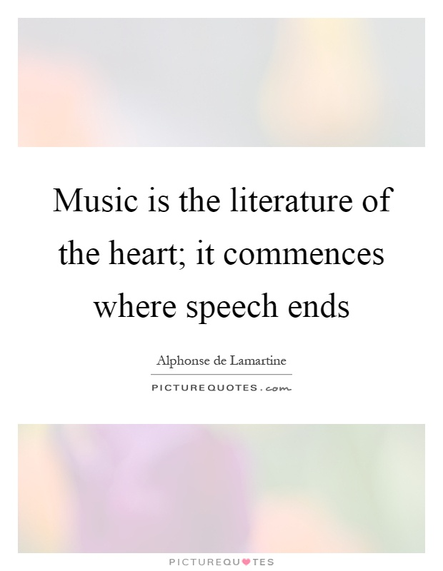 Music is the literature of the heart; it commences where speech ends Picture Quote #1