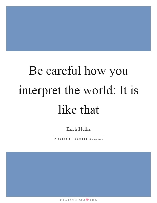 Be careful how you interpret the world: It is like that Picture Quote #1