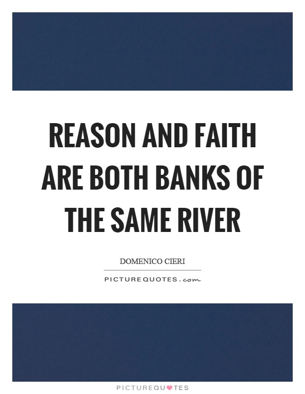 Reason and faith are both banks of the same river Picture Quote #1