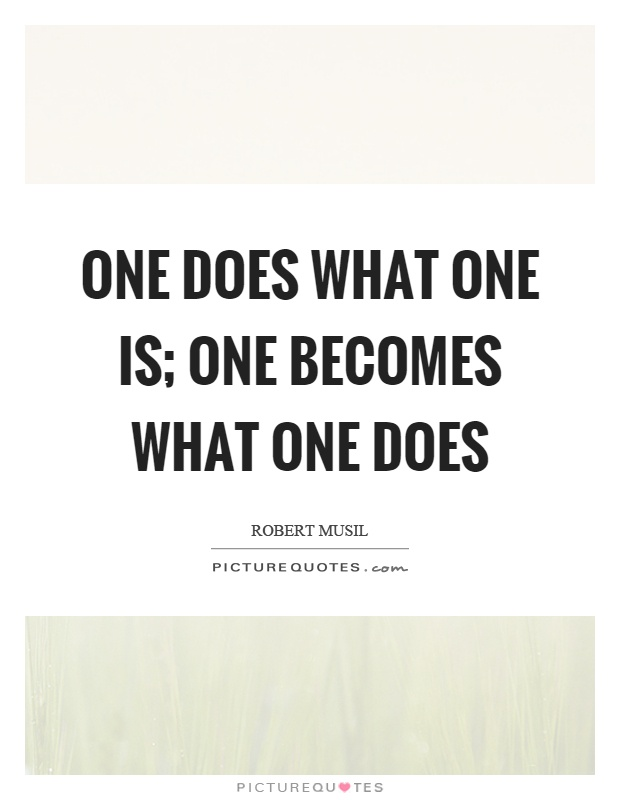 One does what one is; one becomes what one does Picture Quote #1