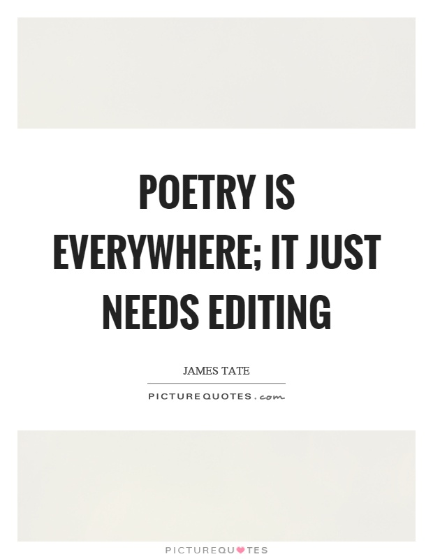 Poetry is everywhere; it just needs editing Picture Quote #1