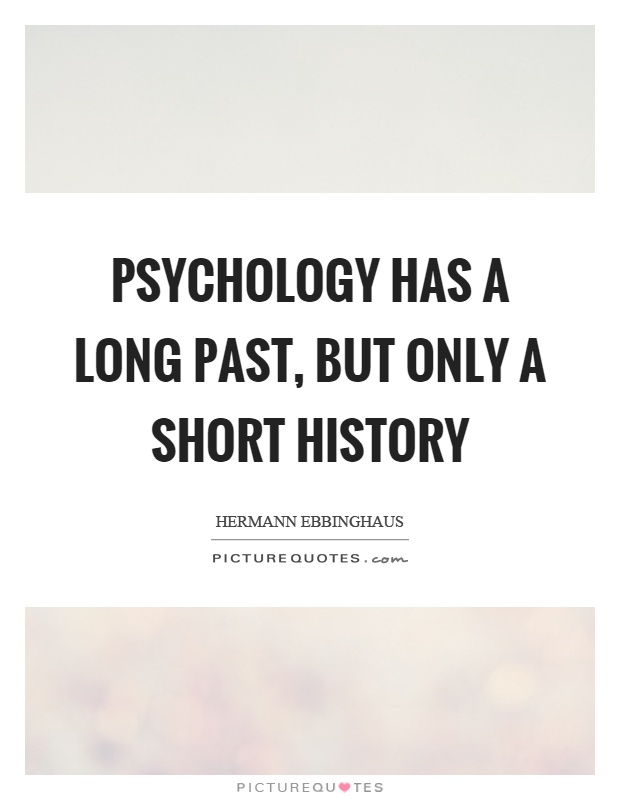 Psychology has a long past, but only a short history Picture Quote #1