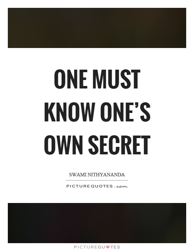 One Must Know Ones Own Secret Picture Quotes