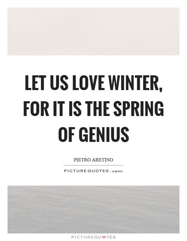 Attirant Let Us Love Winter, For It Is The Spring Of Genius