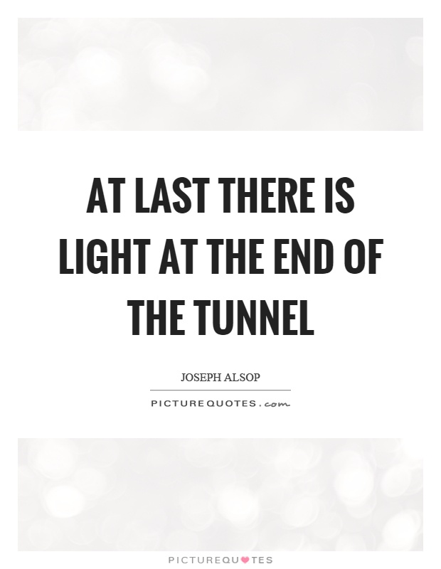 At last there is light at the end of the tunnel Picture Quote #1