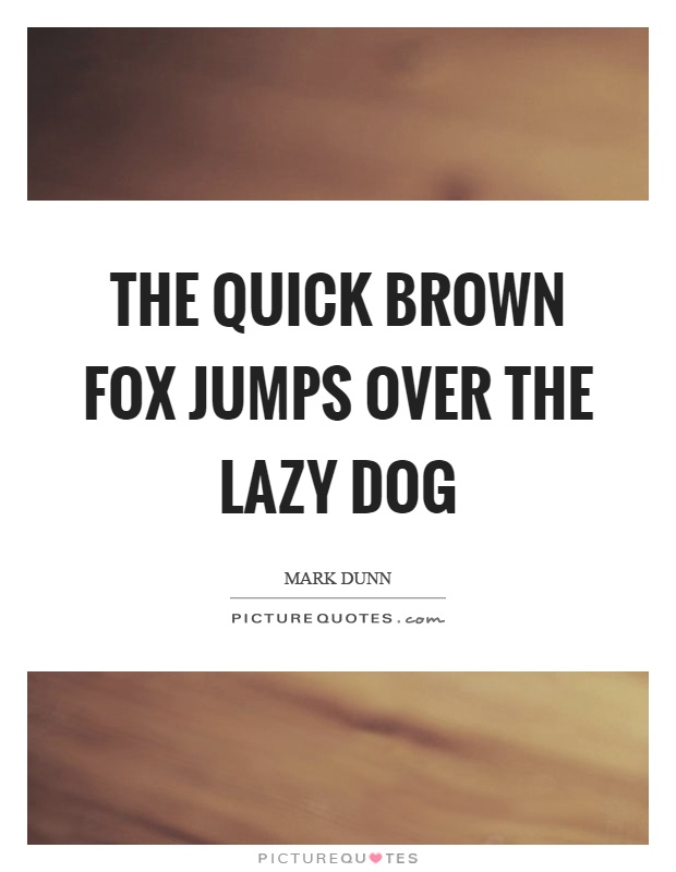 The quick brown fox jumps over the lazy dog Picture Quote #1