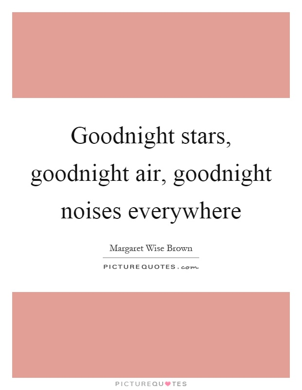 Goodnight stars, goodnight air, goodnight noises everywhere Picture Quote #1