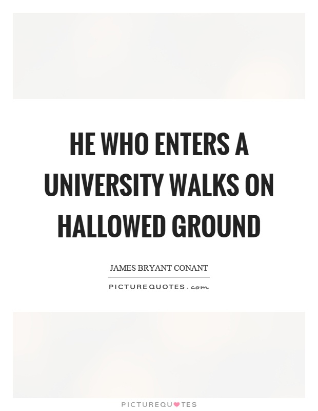 He who enters a university walks on hallowed ground Picture Quote #1